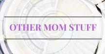 Other mom stuff