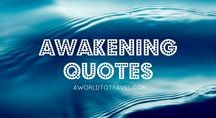 Awakening Quotes / Inspiration and words to live by.