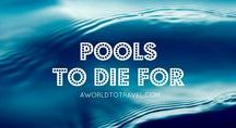 Pools to die for / The best pools in the world
