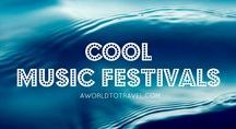 Cool Music Festivals / Festivals around the globe worth checking out