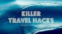 Killer Travel Hacks / Learn how to save time and money with our travel hacks