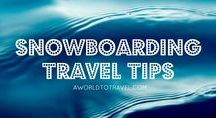 Snowboarding Travel Tips