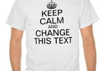 Keep Calm Shirts by Irony Designs & Friends / Like all those Keep Calm and Carry on Parody/Spoof? Here are Shirts with that trendy and popular slogan/quote.