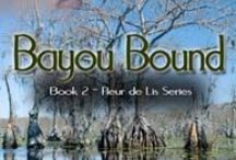 Bayou Bound, books two of the Fleur de Lis series / Bayou Bound is the second book in my Fleur de Lis series. It's the story of Biloxi Dutrey and Nick Trahan...and their struggle for forever love.
