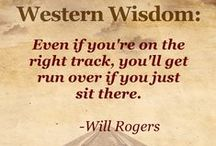 Cowboy Truisms and Western Wisdom / ...heard around campfires and on the dusty trail. Funny and straight-to-the-point sayings and quotes from folks like Will Rogers and more. Folksy, humorist, cowboy quotes