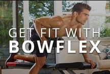 Get Fit with Bowflex / Get in shape with the help of Bowflex!