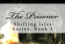 The Prisoner (Shifting Isles, Book 1) / What if one simple choice could change everything? So begins the saga of the Shifting Isles, in which Benash's choice at a fork in the road brings him a kind of freedom he never thought possible.