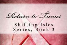 Return To Tanas (Shifting Isles, Book 3) / Dr. Graeden Crawford travels to Tanas on a medical expedition, only to find love and danger that could keep him from ever making it back to Agoran.