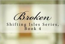 Broken (Shifting Isles, Book 4) / Orphan Daivid Thaton struggles to find the parents that abandoned him, then has to give up the search when an accident on his wedding night leaves him paralyzed.