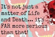 It's not just a matter of Life & Death, it's FAR more important than that!