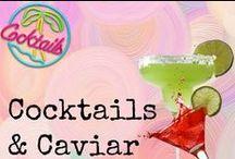 Cocktails & Caviar / Nice drinky-poos