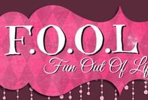 Fun Out Of Life / a board dedicated to getting Fun Out Of Life (FOOL)