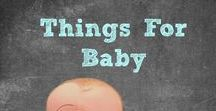 Things for Baby / Being a new Mom is the most exciting time in your life! Find a collection of wonderful things for the new baby Baby Furniture / Baby Clothes / Baby Toys / Nursery