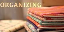 Organizing Your Quilty Self / How to make your life easier by getting organized.