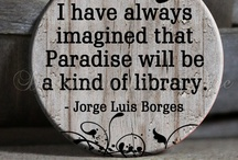 "Loving Books / ""I have always imagined that Paradise will be a kind of library.""   -Jorge Luis Borges- / by Mokona Darcy"