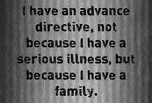 Advance Directives / The best time to make decisions concerning your health care is while you are able to consider your wishes carefully and discuss them with your doctor, caregivers, family and loved ones.  Health emergencies and sudden illnesses happen. Having a plan that makes your healthcare wishes known is the best way to make sure you get the kind of treatment you want.