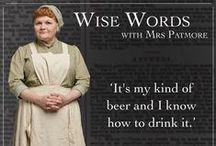 Wise Words / Wise words from Downton Abbey's Mrs Hughes, Mrs Patmore and Mrs Crawley.