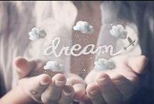 Dream, a little dream..