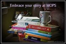 "MOPS - Embrace Your Story / Great stories and resources for MOPS moms, based on the MOPS 2013-2014 theme ""A Beautiful Mess - Embrace Your Story."""