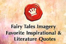 Inspirational & Literary Quotes / Fairy Tales Imagery board featuring favorite Literature Quotes, Inspirational, Poetry, Music Lyrics, and Famous Wise Words.