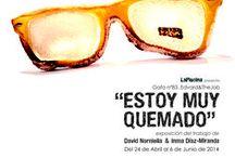 ESTOY MUY QUEMADO. [Exposición] .24 de abril a 14 de junio de 2014 / #Expo#David Norniella#Inma_Díaz-Miranda #expo_Estoy muy quemado