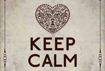Keep calm and.......