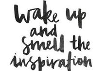 INSPIRATION / Quotes chosen to fuel your creative spirits and inspire positive thinking.