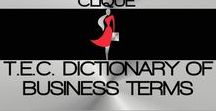 T.E.C DICTIONARY OF BUSINESS TERMS / WELCOME TO THE ENTREPRENEURESS CLIQUE~ DICTIONARY OF BUSINESS TERMS BOARD. WE WILL POST A VARIETY OF NEW BUSINESS TERMS THAT YOU CAN USE TO EDUCATE YOURSELF ON THE WORLD OF BUSINESS~ THIS IS BUSINESS 101~