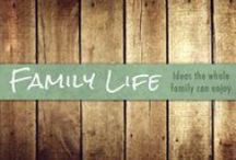 Family Life / Ideas for the whole family