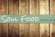 Soul Food / Recipes for food that feeds the body and the soul
