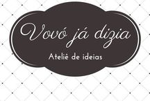 Vovó já dizia / Ateliê de ideias contatovovojadizia@gmail.com  Instagram @vovojadizia