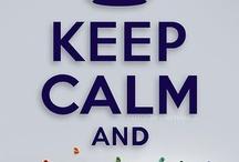 Keep Calm and.... / by Sheli Koziara Komorowski