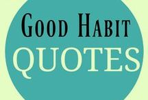 Good Habits Quotes / Habit Quotes.  Inspirational, Motivational and Educational. Quotes for: good habits, making habits, breaking habits, forming habits, morning habits, study habits, positive habits, happy habits, building habits as well as things like goals, inspiration, motivation, self confidence and success