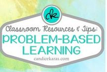 Problem Based Learning / Resources and tips for problem-based learning (PBL) in the classroom