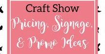 Craft Show Pricing, Signs, & Promos / Find ideas to set up your advertising, pricing, and promoting game at craft shows!