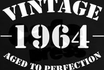 1 9 6 4 / I AM NOT GETTING OLDER ..... JUST BECOMING A CLASSIC