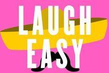 Laugh Easy.