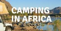Camping in Africa / Everything you ever wanted to know about camping in Africa, with tips on the best African campsites, camping hacks, camping gear, where to camp, camping food, budget camping, luxury camping, camping style, and the joys of camping. Camping in Namibia, camping in Botswana, camping in Zimbabwe, camping in Zambia, camping in Lesotho, camping in Morocco, camping in Tanzania, camping in Kenya.