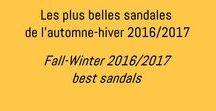 Sandales A/H 2016 / Les plus belles sandales de l'automne-hiver 2016/2017 - FW 2016/2017 sexiest sandals