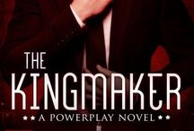 The Kingmaker (Powerplay Book One) / She could ruin him...He might not care.