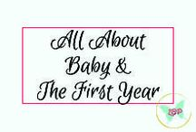 All About Baby & The First Year / Tons of information, tips, and tricks about babies and getting through the first year.
