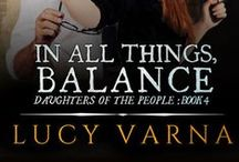 Book: In All Things, Balance by Lucy Varna / In All Things, Balance (Daughters of the People, Book 4) by Lucy Varna, available February 2015. *** www.lucyvarna.com
