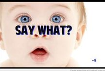 SAY, WHAT? / SLANG AND EXPRESSIONS WE USE! AND ANYTHING THAT WOULD SURPRISE US!