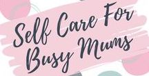 Self Care For Mums / Self care for busy Mums.