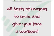 Smile ~ give your face a workout :D / ...because we all need to laugh out loud or roll on floor laughing every day to exercise our face muscles and keep ourselves YOUNG, positive and happy ;)