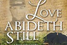 Love Abideth Still: A Novel of the Civil War / Published Nov 5, 2013