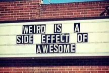 Weird is the side effect of awesome / Awesomeness.