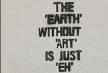 """ART. / """"The earth without art is just eh'"""""""