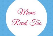 Moms Read, Too / Book Lists & Recommendations for Moms who LOVE to Read!