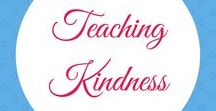 Teaching Kids Kindness / Teaching Kindness to Our Children